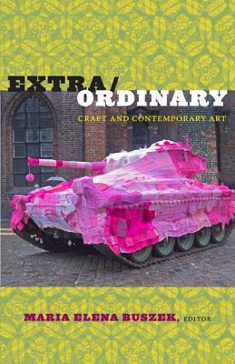Extra/Ordinary By Buszek, Maria Elena (EDT)/ Fariello, M. Anna (CON)/ Stevens, Dennis (CON)/ Mazanti, Louise (CON)